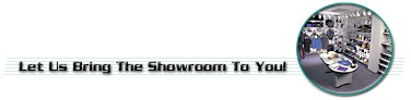 Let Us Bring the Showroom to You!